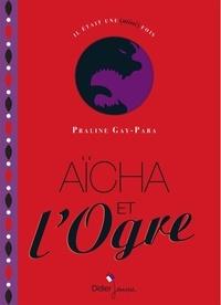 Praline Gay-Para - Aïcha et l'ogre.