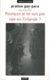Praline Gay-Para - Pourquoi je ne suis pas née en Finlande ?.