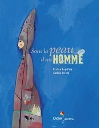 Praline Gay-Para et Aurélia Fronty - Sous la peau d'un homme.