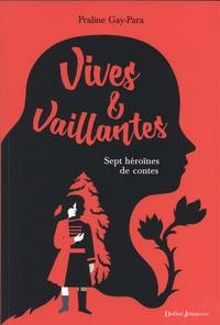 Praline Gay-Para - Vives & vaillantes - Sept héroïnes de contes.