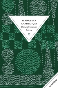 Pramoedya Ananta Toer - Buru quartet Tome 3 : Une empreinte sur la terre.