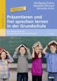 Präsentieren und frei sprechen lernen in der Grundschule - Das Know-how für Schüler/innen und Lehrer/innen.