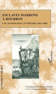 Pratima Prasad - Esclaves marrons à Bourbon - Une anthologie littéraire (1831-1848).