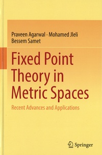 Praveen Agarwal et Mohamed Jleli - Fixed Point Theory in Metric Spaces - Recent Advances and Applications.