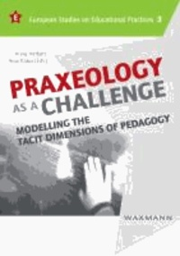 Praxeology as a Challenge - Modelling the Tacit Dimensions of Pedagogy.