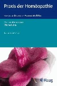 Praxis der Homöopathie - Eine praxisbezogene Arzneimittellehre.