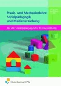Praxis- und Methodenlehre für die sozialpädagogische Erstausbildung Lehr-/Fachbuch.