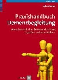 Praxishandbuch Demenzbegleitung - Menschen mit einer Demenz aktivieren, begleiten und unterstützen.