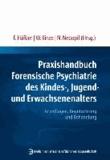Praxishandbuch Forensische Psychiatrie des Kindes-, Jugend- und Erwachsenenalters - Grundlagen, Begutachtung und Behandlung.