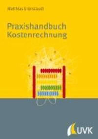 Praxishandbuch Kostenrechnung - Grundlagen, Prozesse, Systeme.