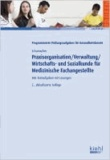 Praxisorganisation /Verwaltung /Wirtschafts- und Sozialkunde für Medizinische Fachangestellte - 800 Testaufgaben mit Lösungen.