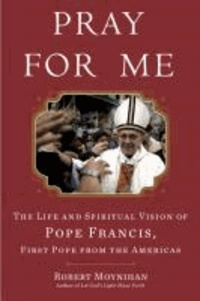 Pray for Me - The Life and Spiritual Vision of Pope Francis, First Pope from the Americas.