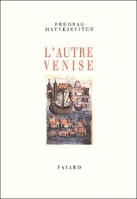 Predrag Matvejevitch - L'autre Venise.