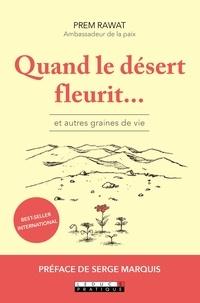 Quand le désert fleurit...- Et autres graines de vie - Prem Rawat |