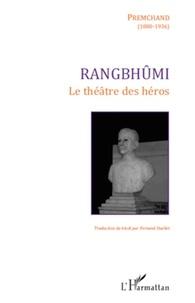 Premchand et Fernand Ouellet - Rangbhûmi - Le théâtre des héros.