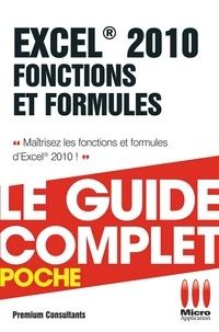 Premium consultants - Excel 2010 Fonctions et Formules - Le guide complet - Maîtrisez les fonctions et formules d'Excel 2010 !.