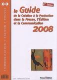 Presse Edition - Le Guide de la création à la production dans la presse, l'édition et la communication 2008.