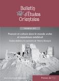 Abbès Zouache - Bulletin d'Etudes Orientales Tome 66, 2017 : Pouvoir et culture dans le monde arabe et musulman médiéval - Etudes dédiées à la mémoire de Thierry Bianquis.