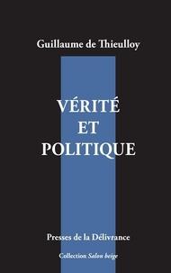 Guillaume de Thieulloy - Vérité et politique.