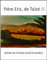 Frère Eric, de Taizé 1925-2007 - Artiste de la lumière et de lombre.pdf