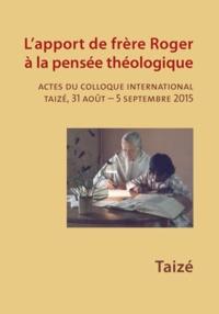 Presses de Taizé - L'apport de frère Roger à la pensée théologique - Actes du colloque international Taizé, 31 août - 5 septembre 2015.