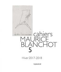 Danielle Cohen-Levinas et Michael Holland - Cahiers Maurice Blanchot N° 5, Hiver 2017-201 : .