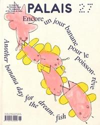 Frédéric Grossi - Palais de Tokyo Magazine N° 27 : Encore un jour banane pour le poisson-rêve.