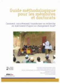 Guide méthodologique pour les mémoires et doctorats - Comment, concrètement, transformer sa recherche en instrument dappui au changement local ?.pdf