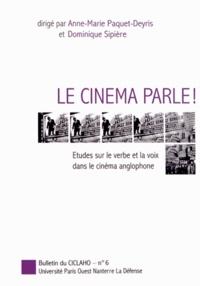Anne-Marie Paquet-Deyris et Dominique Sipière - Bulletin du Ciclaho N° 6 : Le cinéma parle ! - Etudes sur le verbe et la voix dans le cinéma anglophone.