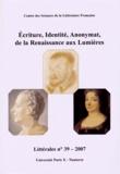 Nicole Jacques-Lefèvre et Marie Leca-Tsiomis - Littérales N° 39/2007 : Ecriture, identité, anonymat, de la Renaissance aux Lumières.