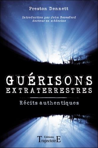 Preston Dennett - Guérisons extraterrestres - Récits authentiques.