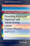 Preventing Adolescent Depression and Suicide Among Latinas - Resilience Research and Theory.