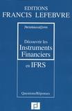 PriceWaterhouseCoopers et Françoise Bussac - Découvrir les instruments financiers en IFRS.