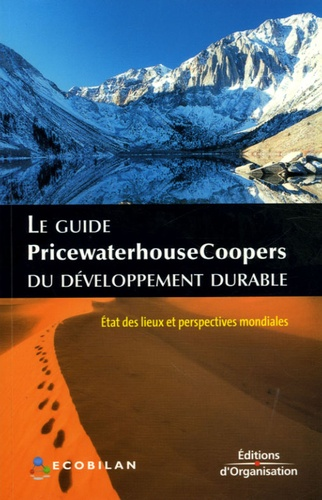 PriceWaterhouseCoopers - Le guide PricewaterhouseCoopers du développement durable - Etat des lieux et perspectives mondiales.