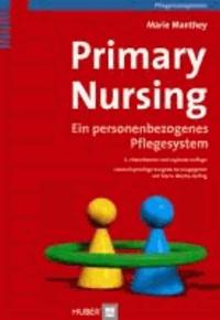 Primary Nursing - Ein personenbezogenes Pflegesystem.