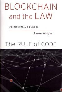 Primavera De Filippi et Aaron Wright - Blockchain and the Law - The Rule of Code.