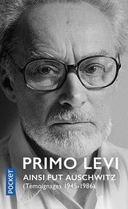 Primo Levi et Leonardo Benevolo - Ainsi fut Auschwitz (Témoignages 1945-1986).
