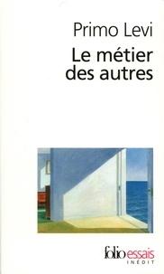 Primo Levi - Le métier des autres - Notes pour une redifinition de la culture.