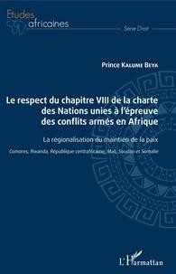 Le respect du chapitre VIII de la charte des Nations unies à l'épreuve des conflits armés en Afrique- La régionalisation du maitien de la paix (Comores, Rwanda, République centrafricaine, Mali, Soudan et Somalie) - Prince Kalume Beya | Showmesound.org