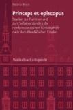 Princeps et episcopus - Studien zur Funktion und zum Selbstverständnis der nordwestdeutschen Fürstbischöfe nach dem Westfälischen Frieden.