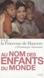 Princesse de Hanovre et Dominique Simonnet - Au nom des enfants du monde.