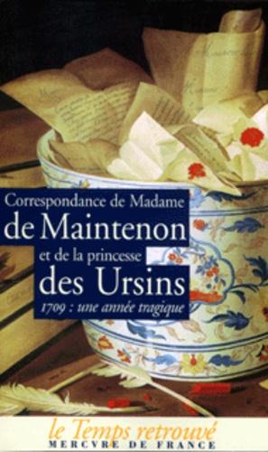 Princesse des Ursins et  Madame de Maintenon - Correspondance. - 1709 : une année tragique.