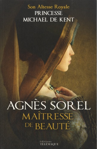 Princesse Michael de Kent - Agnès Sorel, maîtresse de beauté.