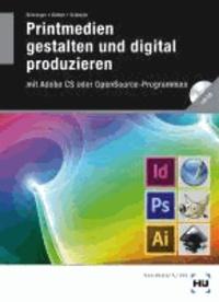 Printmedien gestalten und digital produzieren - mit Adobe CS oder OpenSource-Programmen.