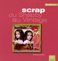 Prisca Jockovic - Scrap, du Shabby au Vintage.
