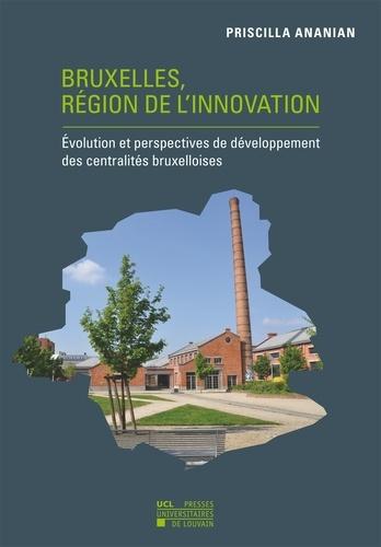Priscilla Ananian - Bruxelles, région de l'innovation - Evolution et perspectives de développement des centralités bruxelloises.