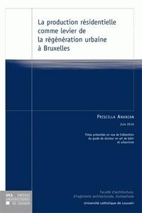 Priscilla Ananian - La production résidentielle comme levier de la régénération urbaine à Bruxelles.