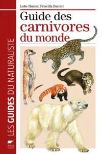 Priscilla Barrett et Luke Hunter - Guide des Carnivores du monde.