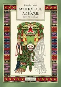 Priscilla Grédé - Mythologie Aztèque - Le livre de coloriage.