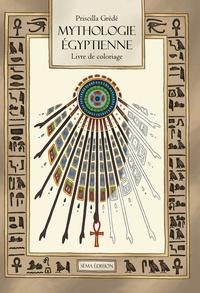 Priscilla Grédé - Mythologie égyptienne - Le livre de coloriage.